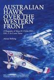 Australian Hawk Over the Western Front: A Biography of Major R S Dallas DSO, DSC, C de G avec Palme