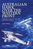 Australian Hawk Over the Western Front: A Biography of Major R S Dallas DSO, DSC, C de G avec Palme