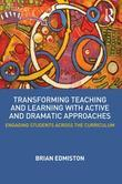 Transforming Teaching and Learning Through Active Dramatic Approaches: Engaging Students Across the Curriculum