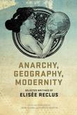 Anarchy, Geography, Modernity: Selected Writings of Elisée Reclus