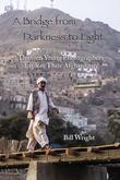 Bill Wright - A Bridge from Darkness to Light: Thirteen Young Photographers Explore Their Afghanistan