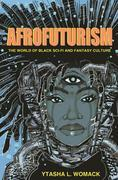 Afrofuturism: The World of Black Sci-Fi and Fantasy Culture