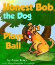 Honest Bob, The Dog, Plays Ball