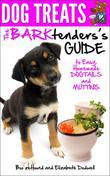 Dog Treats: The BARKtender's Guide to Easy Homemade Dogtails and Muttinis