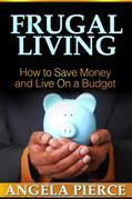 Frugal Living: How to Save Money and Live On a Budget