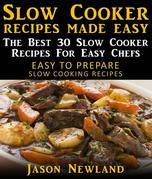Slow Cooker Recipes Made Easy: The Best 30 Slow Cooker Recipes For Easy Chefs: Easy To Prepare Slow Cooking Recipes