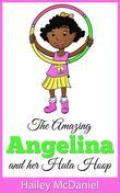The Amazing Angelina: and her Hula Hoop