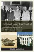 Thinking History, Fighting Evil: Neoconservatives and the Perils of Analogy in American Politics