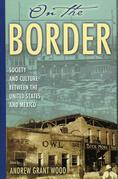 On the Border: Society and Culture between the United States and Mexico