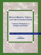 Human Rights, Virtue and the Common Good: Untimely Meditations on Religion and Politics