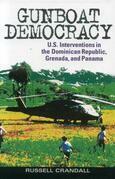 Gunboat Democracy: U.S. Interventions in the Dominican Republic, Grenada, and Panama