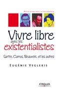 Vivre libre avec les existentialistes