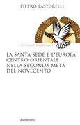 Pietro Pastorelli - La Santa Sede e l'Europa centro-orientale nella seconda metà del Novecento