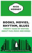 Books, Movies, Rhythm, Blues: Twenty Years of Writing About Film, Music and Books (an eBook original from Riverhead Books)