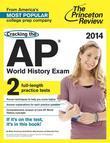 Cracking the AP World History Exam, 2014 Edition