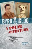Byrd & Igloo: A Polar Adventure: A Polar Adventure