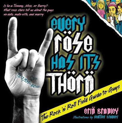 Every Rose Has Its Thorn: The Rock 'n' Roll Field Guide to Guys