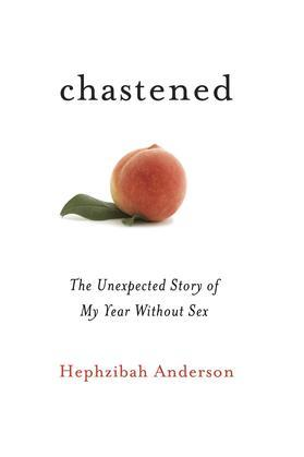 Chastened: The Unexpected Story of My Year without Sex