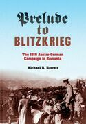 Prelude to Blitzkrieg: The 1916 Austro-German Campaign in Romania