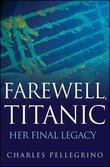 Farewell, Titanic: Her Final Legacy