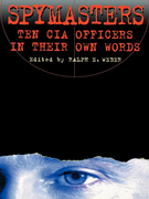 Spymasters: Ten CIA Officers in Their Own Words