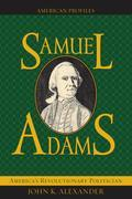 Samuel Adams: America's Revolutionary Politician