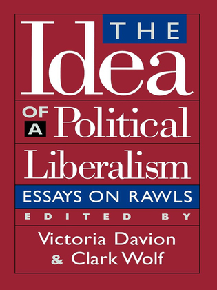 The Idea of a Political Liberalism: Essays on Rawls
