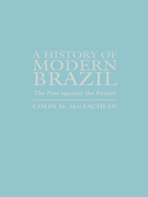 A History of Modern Brazil: The Past Against the Future