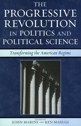 The Progressive Revolution in Politics and Political Science: Transforming the American Regime