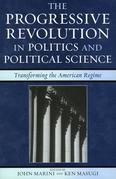 The Progressive Revolution in Politics and Political Science: Transforming the American Regime