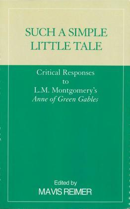 Such a Simple Little Tale: Critical Responses to L.M. Montgomery's Anne of Green Gables