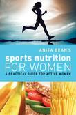 Anita Bean's Sports Nutrition for Women: A Practical Guide for Active Women