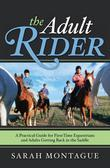 The Adult Rider: A Practical Guide for First-Time Equestrians and Adults Getting Back in the Saddle