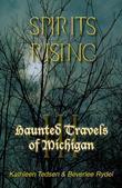 Haunted Travels of Michigan Volume 3: Spirits Rising