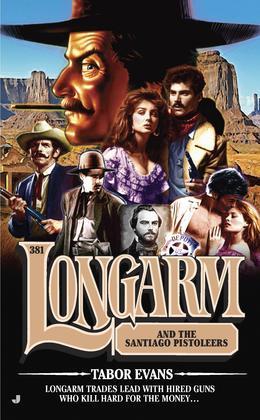 Longarm 381: Longarm and the Santiago Pistoleers