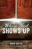 When God Shows Up: Essays on Revival