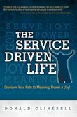 The Service Driven Life: Discover Your Path to Meaning, Power, and Joy