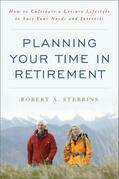 Planning Your Time in Retirement: How to Cultivate a Leisure Lifestyle to Suit Your Needs and Interests