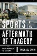 Sports in the Aftermath of Tragedy: From Kennedy to Katrina