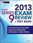 Wiley Series 9 Exam Review 2013 + Test Bank: The General Securities Sales Supervisor Qualification Examination