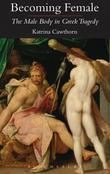 Becoming Female: The Male Body in Greek Tragedy