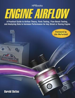 Engine Airflow HP1537: A Practical Guide to Airflow Theory, Parts Testing, Flow Bench Testing and Analyzing Data to Increase Performance for Any Stree