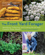 The Front Yard Forager: Identifying, Collecting, and Cooking the 30 Most Common Urban Weeds