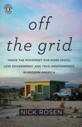 Off the Grid: Inside the Movement for More Space, Less Government, and True Independence in Modern America