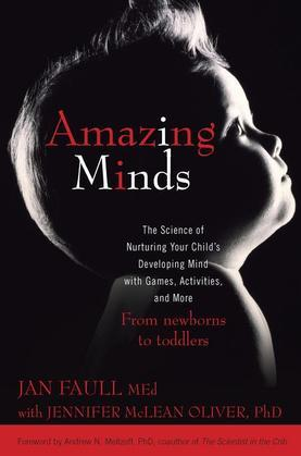 Amazing Minds: The Science of Nurturing Your Child's Developing Mind with Games, Activities and More