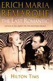 The Last Romantic: A life of Eric Maria Remarque