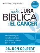 Nueva Cura Biblica Para El Cancer: Verdades Antiguas, Remedios Naturales y Los Ultimos Hallazgos Para Su Salud