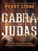 La cabra de Judas: Como manejar las falsas amistades, la traicion y la tentacion a no perdonar