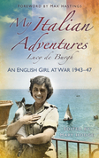 My Italian Adventures: An English Girl at War, 1943-47