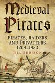 Medieval Pirates: Pirates, Raiders and Privateers 1204-1453